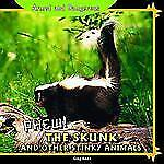 Phew!: The Skunk and Other Stinky Animals (Armed and Dangerous (Library))