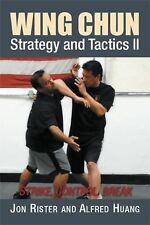 Wing Chun Strategy and Tactics II : Strike, Control, Break by Jon Rister and...