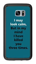 I May Look Calm But In My Mind I Have Killed You Three Times For Samsung Galaxy
