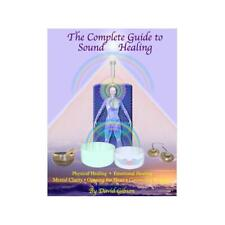 The Complete Guide to Sound Healing by David Gibson
