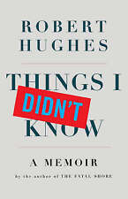 Things I Didn't Know by Robert Hughes (Hardback, 2006)