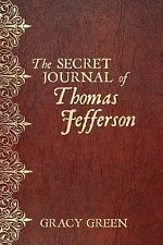 The Secret Journal of Thomas Jefferson by Green, Gracy -Paperback