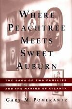 WHERE PEACHTREE MEETS SWEET AUBURN: The Saga of Two Families and the Making of A