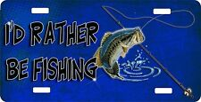 Personalized Custom License Plate Auto Car Tag I'd Rather Be Fishing
