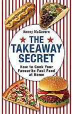 The Takeaway Secret: How to cook your favourite fast-food at home, McGovern, Ken
