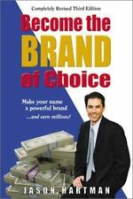 Become The Brand of Choice: Make Your Name a Powerful Brand and Earn Millions