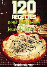 120 Recettes pour Dimanches et Jours de Fêtes - Béatrice d'Armor - 1978