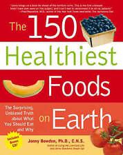 The 150 Healthiest Foods on Earth, Jonny Bowden