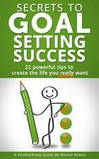 Secrets to Goal Setting Success: 22 Powerful Tips to Create the Life You Really
