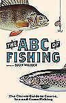 The ABC of Fishing: The Classic Guide to Coarse, Sea and Game Fishing  VeryGood