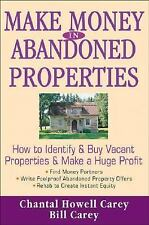 Make Money in Abandoned Properties: How to Identify and Buy Vacant Properties an