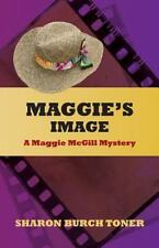 Maggie's Image : A Maggie Mcgill Mystery by Sharon Burch Toner (2008, Paperback)
