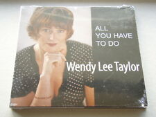 WENDY LEE TAYLOR - ALL YOU HAVE TO DO - DIGIPAK - SEALED - CD