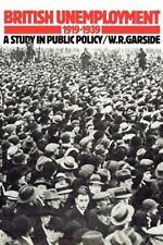 British Unemployment 1919-1939 : A Study in Public Policy by W. R. Garside...