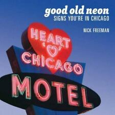 Good Old Neon: Signs You're in Chicago (Paperback or Softback)