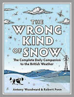 The Wrong Kind of Snow: How the Weather Made Britain, By Robert Penn, Antony Woo