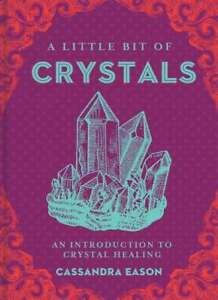 A Little Bit of Crystals Hardback Book by Cassandra Eason 9781454913030