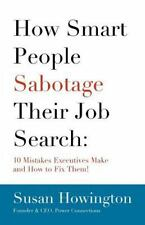 How Smart People Sabotage Their Job Search: 10 Mistakes Executives-ExLibrary