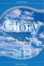 To God Be the Glory for the Things He Has Done . . . And Will Do! (Christian Poe