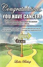 Congratulations, You Have Cancer! : An empowering, personal encounter with...