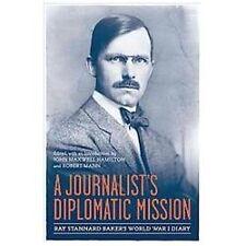 A Journalist's Diplomatic Mission: Ray Stannard Baker's World War I Diary (Hardb