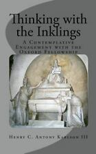Thinking with the Inklings: By Henry C Antony Karlson III