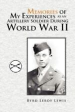 Memories of My Experiences As an Artillery Soldier During World War II by...