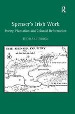 Spenser's Irish Work : Poetry Plantation and Colonial Reformation by Thomas...