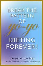 Break The Pattern Of Yo-Yo Dieting Forever!: How To Heal And Stabilize Your Appe