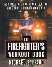 The Firefighter's Workout Book : The 30 Minute a Day Train-for-Life Program for