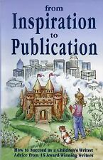 From Inspiration to Publication : How to Succeed as a Children's Writer: Advi...