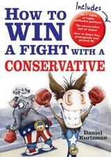 NEW - How to Win a Fight with a Conservative by Daniel Kurtzman