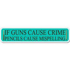 "Pencils Cause Misspelling Guns Cause Crime Funny car bumper sticker decal 8"" x 3"