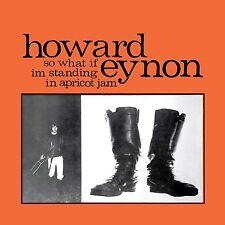 HOWARD EYNON - SO WHAT IF I'M STANDING IN APRICOT  CD NEU