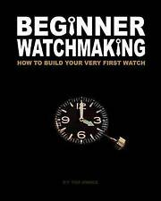 NEW Beginner Watchmaking: How to Build Your Very First Watch by Tim A Swike