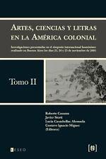 Artes, Ciencias y Letras en la Am�rica Colonial : Investigaciones Presentadas...
