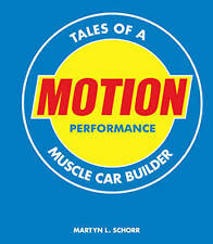 USED (LN) Motion Performance: Tales of a Muscle Car Builder by Martyn L. Schorr