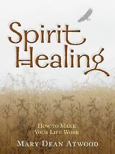 Spirit Healing : How to Make Your Life Work by Mary Dean Atwood (2006,...