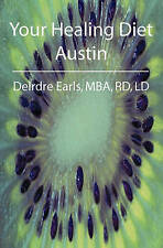 NEW Your Healing Diet Austin by Deirdre Earls RD LD