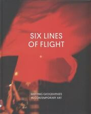 Six Lines of Flight: Shifting Geographies in Contemporary Art