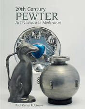 20th Century Pewter: Art Nouveau to Modernism by Paul Carter Robinson...