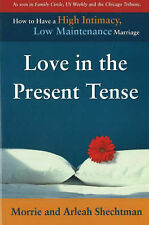 Love in the Present Tense: How to Have a High-Intimacy, Low-Maintenance Marriage