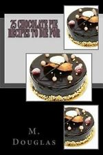 Chocolate Recipes to Die For: 25 Chocolate Pie Recipes to Die For by M....