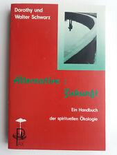Alternative : Zukunft  / Handbuch der spirituellen Ökologie