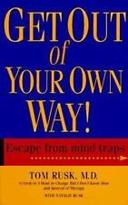 Get Out of Your Own Way! : Escape from Mind Traps by Tom Rusk and Natalie...