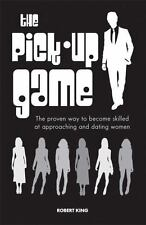 The Pick-up Game: The proven way to become skilled at approaching and dating wom