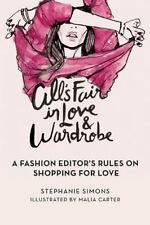 All's Fair in Love and Wardrobe: A Fashion Editor's Rules on Shopping-ExLibrary