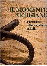 IL MOMENTO ARTIGIANO ASP. DELLA CULTURA MATERIALE IN ITALIA SILVANA ED.(CA474)