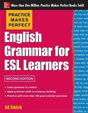Practice Makes Perfect English Grammar for ESL Learners, 2nd Edition: With 100 E