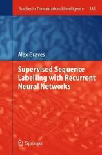 Supervised Sequence Labelling With Recurrent Neural Networks (studies In Comp...